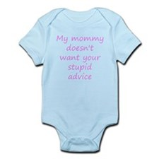 My Mommy Doesn't Want Your Stupid Advice Body Suit