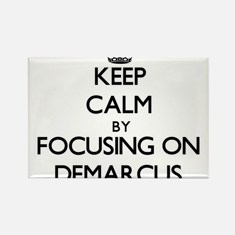Keep Calm by focusing on on Demarcus Magnets