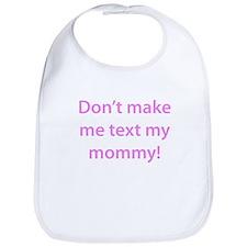 Don't Make Me Text My Mommy Bib