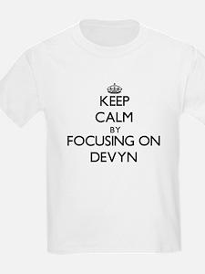 Keep Calm by focusing on on Devyn T-Shirt