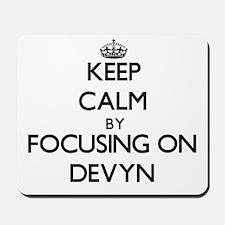 Keep Calm by focusing on on Devyn Mousepad