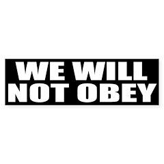 We Will Not Obey (bumper sticker)