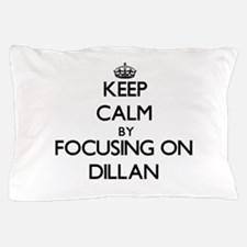 Keep Calm by focusing on on Dillan Pillow Case
