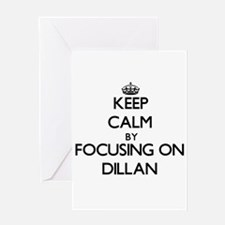 Keep Calm by focusing on on Dillan Greeting Cards