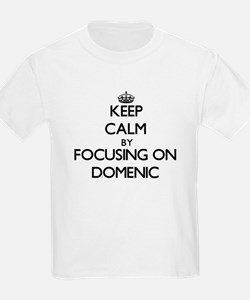 Keep Calm by focusing on on Domenic T-Shirt