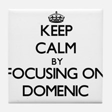 Keep Calm by focusing on on Domenic Tile Coaster