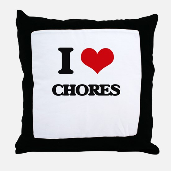 I love Chores Throw Pillow