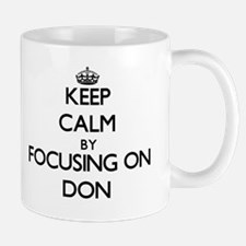 Keep Calm by focusing on on Don Mugs