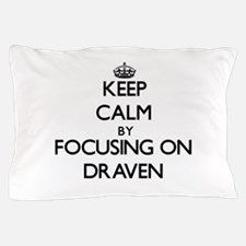 Keep Calm by focusing on on Draven Pillow Case