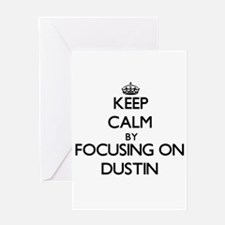 Keep Calm by focusing on on Dustin Greeting Cards