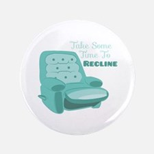 """Time To Recline 3.5"""" Button"""