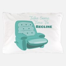 Time To Recline Pillow Case