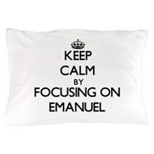 Keep Calm by focusing on on Emanuel Pillow Case
