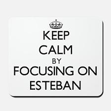 Keep Calm by focusing on on Esteban Mousepad