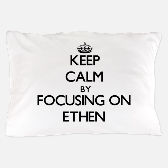 Keep Calm by focusing on on Ethen Pillow Case