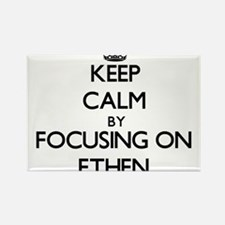 Keep Calm by focusing on on Ethen Magnets