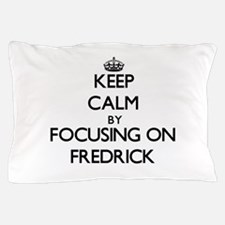 Keep Calm by focusing on on Fredrick Pillow Case
