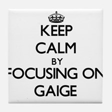 Keep Calm by focusing on on Gaige Tile Coaster