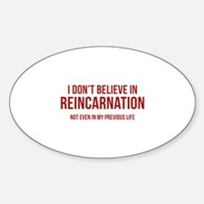 I Don't Believe In Reincarnation Decal