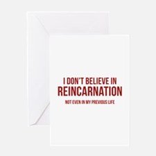 I Don't Believe In Reincarnation Greeting Card