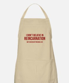I Don't Believe In Reincarnation Apron