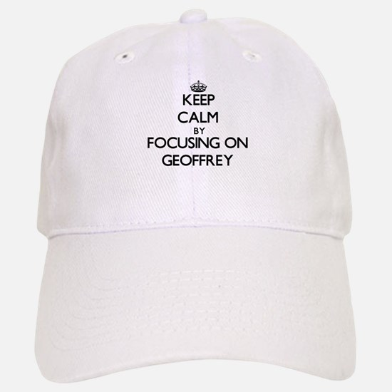 Keep Calm by focusing on on Geoffrey Baseball Baseball Cap