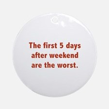 The First 5 Days After Weekend Are The Worst Ornam