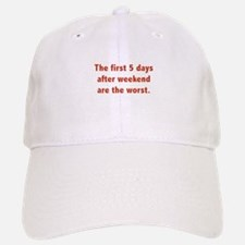 The First 5 Days After Weekend Are The Worst Baseball Baseball Cap