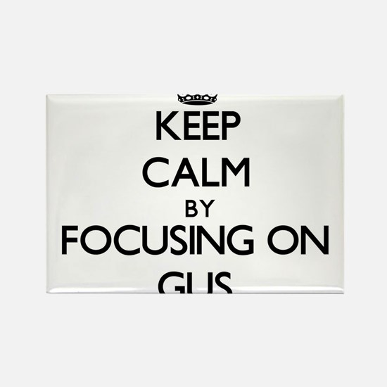 Keep Calm by focusing on on Gus Magnets