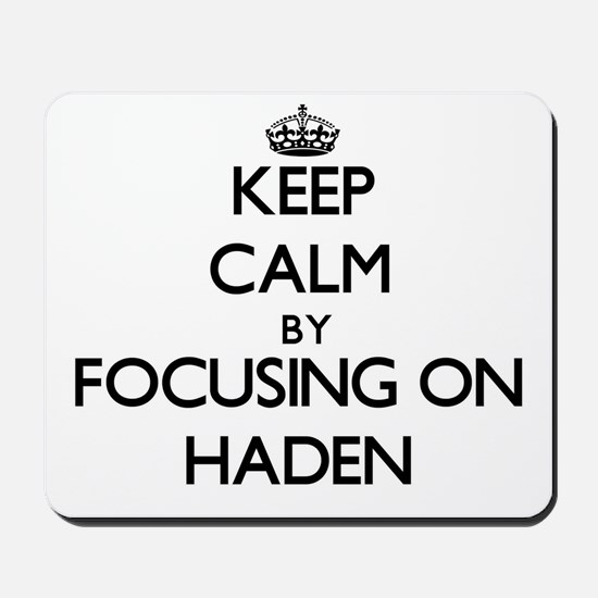 Keep Calm by focusing on on Haden Mousepad