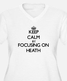 Keep Calm by focusing on on Heat Plus Size T-Shirt