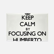 Keep Calm by focusing on on Humberto Magnets