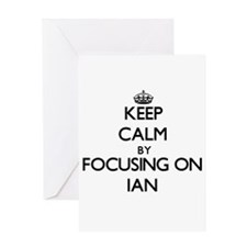 Keep Calm by focusing on on Ian Greeting Cards