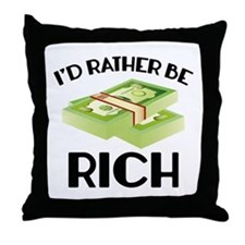 I'd Rather Be Rich Throw Pillow