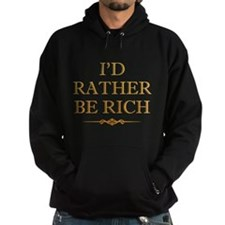 I'd Rather Be Rich Hoodie