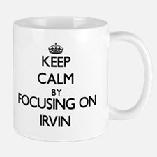 Keep Calm by focusing on on Irvin Mugs