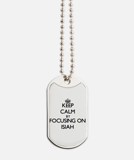 Keep Calm by focusing on on Isiah Dog Tags