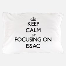 Keep Calm by focusing on on Issac Pillow Case
