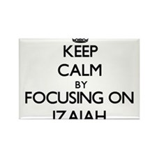 Keep Calm by focusing on on Izaiah Magnets