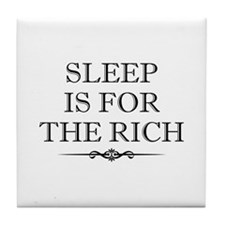 Sleep Is For The Rich Tile Coaster