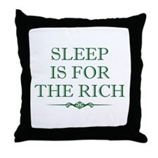 Sleep Is For The Rich Throw Pillow