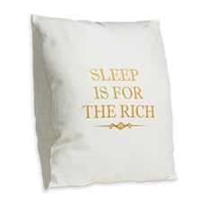 Sleep Is For The Rich Burlap Throw Pillow