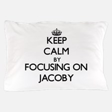 Keep Calm by focusing on on Jacoby Pillow Case