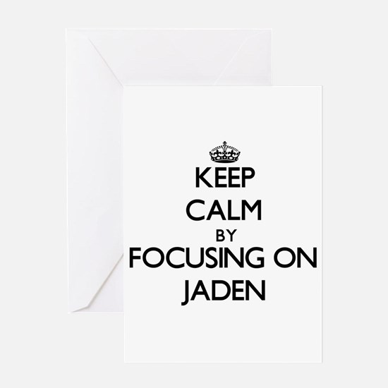 Keep Calm by focusing on on Jaden Greeting Cards