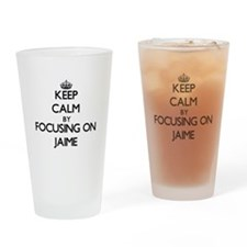 Keep Calm by focusing on on Jaime Drinking Glass