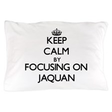 Keep Calm by focusing on on Jaquan Pillow Case