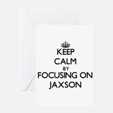 Keep Calm by focusing on on Jaxson Greeting Cards