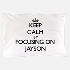 Keep Calm by focusing on on Jayson Pillow Case