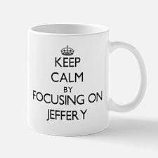 Keep Calm by focusing on on Jeffery Mugs