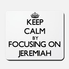 Keep Calm by focusing on on Jeremiah Mousepad